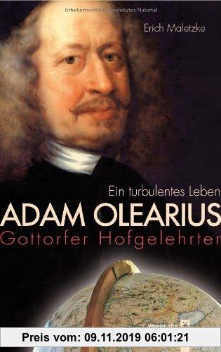 Gebr. - Adam Olearius: Gottorfer Hofgelehrter. Ein turbulentes Leben