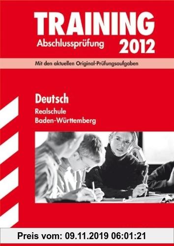 Gebr. - Training Abschlussprüfung Realschule Baden-Württemberg; Deutsch 2012; Mit den aktuellen Original-Prüfungsaufgaben mit herausnehmbarem Lösungsh