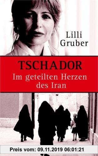 Gebr. - Tschador. Im geteilten Herzen des Iran