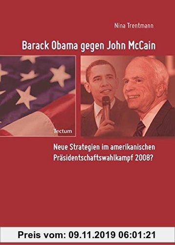 Gebr. - Barack Obama gegen John McCain: Neue Strategien im amerikanischen Präsidentschaftswahlkampf 2008?
