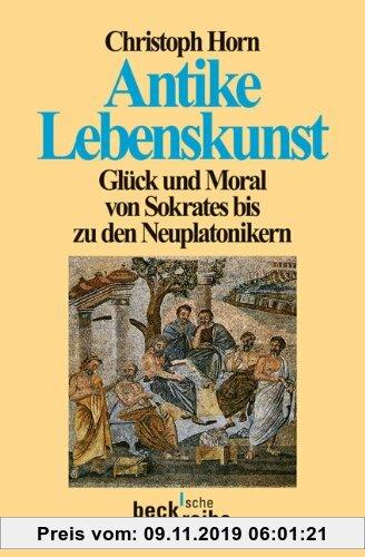 Gebr. - Antike Lebenskunst: Glück und Moral von Sokrates bis zu den Neuplatonikern