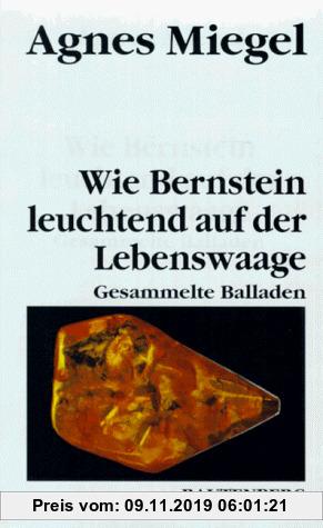 Gebr. - Wie Bernstein leuchtend auf der Lebenswaage. Gesammelte Balladen