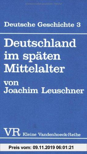 Gebr. - Deutsche Geschichte. Taschenbuchausgabe: Deutsche Geschichte: Deutschland im späten Mittelalter.: Bd 3 (Kleine Vandenhoeck Reihe)