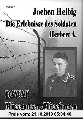 Gebr. - DAWAI! Mitgegangen - Mitgefangen: Die Erlebnisse des Soldaten Herbert A.
