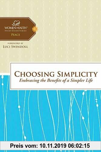 Gebr. - Choosing Simplicity: Embracing the Benefits of a Simpler Life (Women of Faith Study Guide Series)