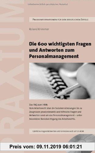 Gebr. - Die 600 wichtigsten Fragen und Antworten zum Personalmanagement: Das FAQ zum HRM: Vom Arbeitsrecht über das Coaching und die Sozialversicherun