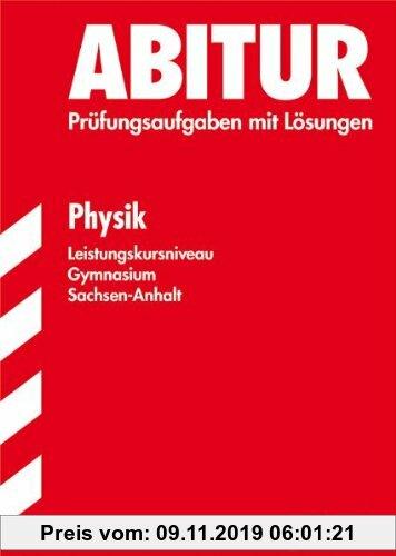 Gebr. - Abitur-Prüfungsaufgaben Gymnasium Sachsen-Anhalt. Aufgabensammlung mit Lösungen / Physik Leistungskursniveau: Jahrgänge 2005-2010. Prüfungsauf