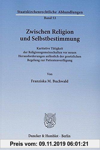 Gebr. - Zwischen Religion und Selbstbestimmung.: Karitative Tätigkeit der Religionsgemeinschaften vor neuen Herausforderungen anlässlich der gesetzlic