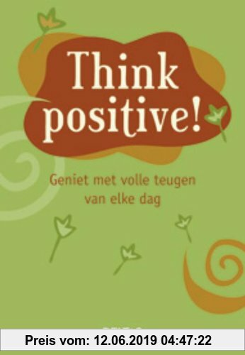 Gebr. - Think positive ! / druk 1: geniet met volle teugen van elke dag