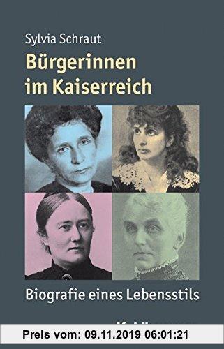 Gebr. - Bürgerinnen im Kaiserreich: Biografie eines Lebensstils. Mensch - Zeit - Geschichte