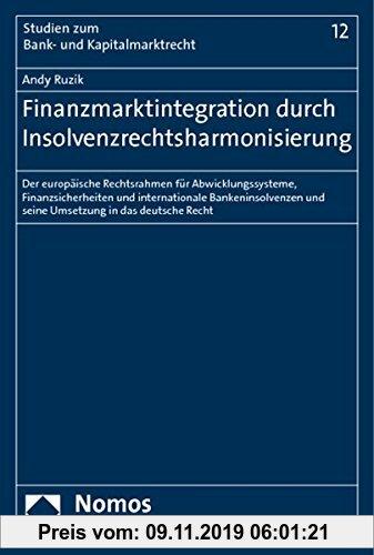 Gebr. - Finanzmarktintegration durch Insolvenzrechtsharmonisierung: Der europäische Rechtsrahmen für Abwicklungssysteme, Finanzsicherheiten und intern