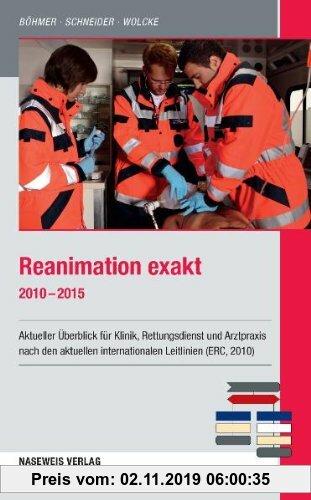 Gebr. - Reanimation exakt 2010 - 2015: Aktueller Überblick für Klinik, Rettungsdienst und Arztpraxis nach den aktuellen internationalen Leitlinien (ER