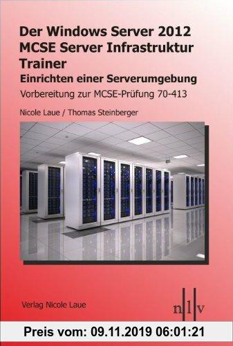 Gebr. - Der Windows Server 2012 MCSE Server Infrastruktur Trainer, Entwerfen und Einrichten einer Serverumgebung, Vorbereitung zur MCSE-Prüfung 70-413