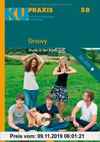Gebr. - Groovy: Musik in der Konfi-Zeit. Mit DVD (KU-Praxis. Für die Arbeit mit Konfirmandinnen und Konfirmanden, Band 58)