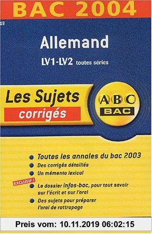 Gebr. - Allemand LV1-LV2 toutes séries : Bac 2004 (Sujets ABC Bac)