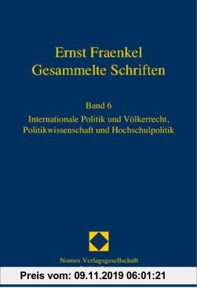 Gebr. - Ernst Fraenkel - Gesammelte Schriften: Band 6. Internationale Politik und Völkerrecht, Politikwissenschaft und Hochschulpolitik