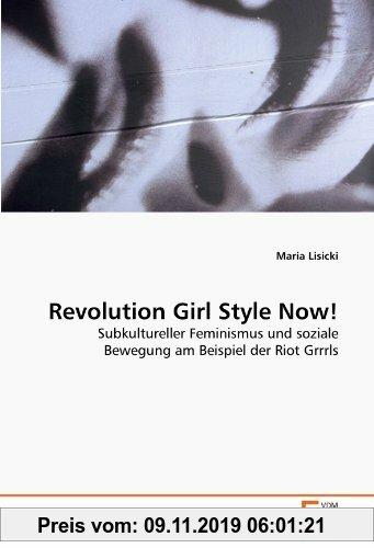 Gebr. - Revolution Girl Style Now!: Subkultureller Feminismus und soziale Bewegung am Beispiel der Riot Grrrls