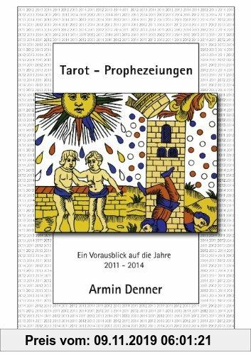 Gebr. - Tarot - Prophezeiungen: Ein Vorausblick auf die Jahre 2011 - 2014