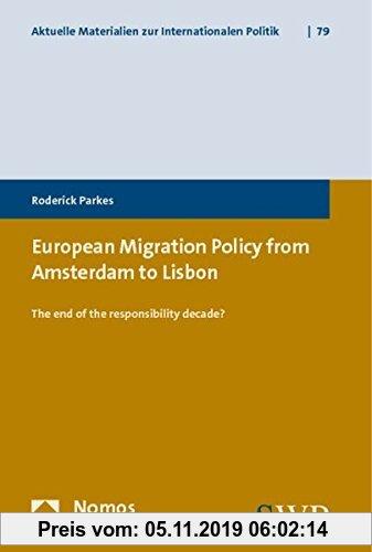 Gebr. - European Migration Policy from Amsterdam to Lisbon: The end of the responsibility decade? (Aktuelle Materialien zur Internationalen Politik)