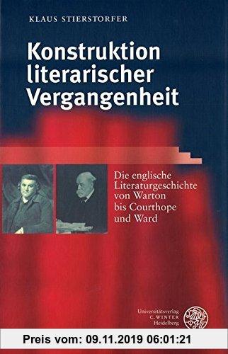 Gebr. - Konstruktion literarischer Vergangenheit: Die englische Literaturgeschichte von Warton bis Courthope und Ward (Anglistische Forschungen)
