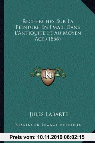 Gebr. - Recherches Sur La Peinture En Email Dans L'Antiquite Et Au Moyen Age (1856)