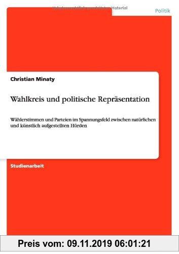 Gebr. - Wahlkreis und politische Repräsentation: Wählerstimmen und Parteien im Spannungsfeld zwischen natürlichen und künstlich aufgestellten Hürden