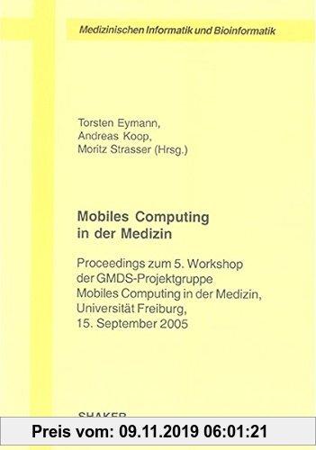 Gebr. - Mobiles Computing in der Medizin: Proceedings zum 5. Workshop der GMDS-Projektgruppe Mobiles Computing in der Medizin, Universität Freiburg, 1