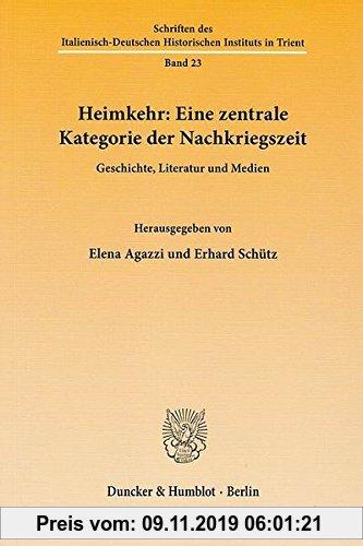 Gebr. - Heimkehr: Eine zentrale Kategorie der Nachkriegszeit.: Geschichte, Literatur und Medien. (Schriften des Italienisch-Deutschen Historischen Ins