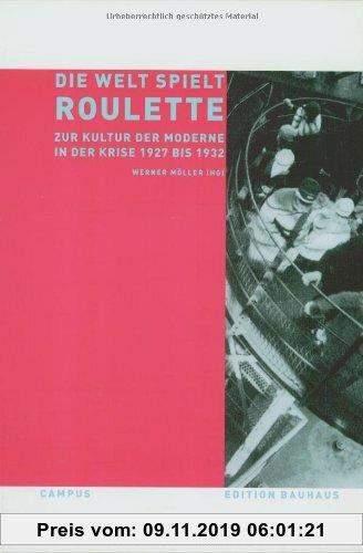 Gebr. - Die Welt spielt Roulette: Zur Kultur der Moderne in der Krise 1927-1932 (Edition Bauhaus)