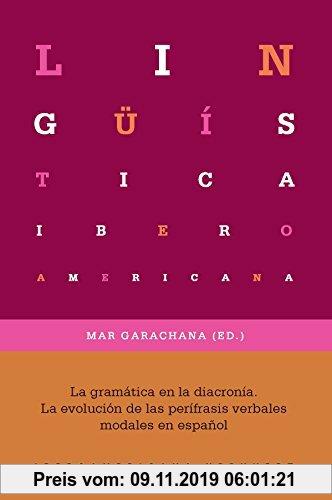 Gebr. - La gramática en la diacronía: la evolución de las perífrasis verbales modales en español (Lingüística Iberoamericana, Band 69)