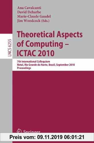 Gebr. - Theoretical Aspects of Computing: 7th International Colloquium, Natal, Rio Grande do Norte, Brazil, September 1-3, 2010, Proceedings (Lecture