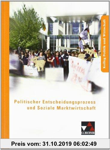Gebr. - Kolleg Politik und Wirtschaft: Politischer Entscheidungsprozess und Soziale Marktwirtschaft: Kolleg Politik und Wirtschaft. Unterrichtswerk fü