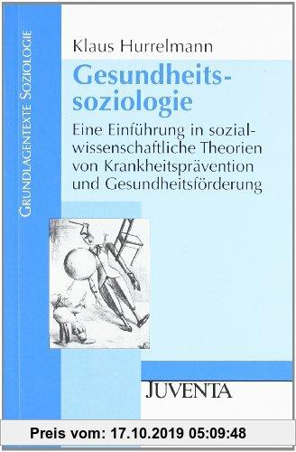 Gebr. - Gesundheitssoziologie: Eine Einführung in sozialwissenschaftliche Theorien von Krankheitsprävention und Gesundheitsförderung (Grundlagentexte