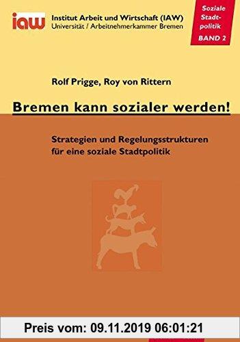 Gebr. - Bremen kann sozialer werden!: Strategien und Regelungsstrukturen für eine soziale Stadtpolitik