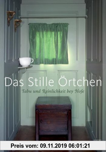 Gebr. - Das stille Örtchen - Tabu und Reinlichkeit bey Hofe: Eine Ausstellung der Staatlichen Schlösser und Gärten Baden-Württemberg