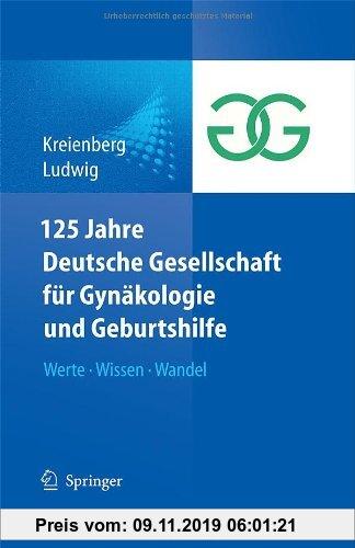 Gebr. - 125 Jahre Deutsche Gesellschaft für Gynäkologie und Geburtshilfe: Werte Wissen Wandel