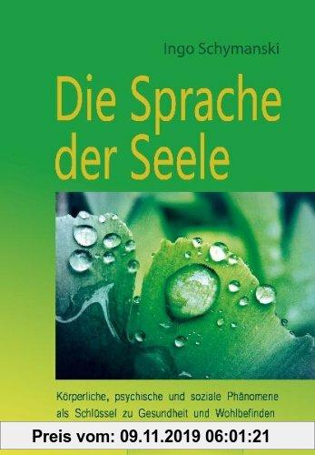 Gebr. - Die Sprache der Seele: Körperliche, psychische und soziale Phänomene als Schlüssel zu Gesundheit und Wohlbefinden