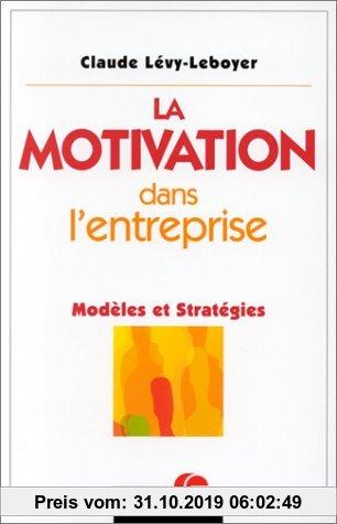 Gebr. - LA MOTIVATION DANS L'ENTREPRISE. Modèles et stratégies (Editions Organisation)