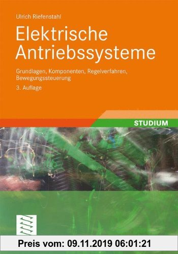 Gebr. - Elektrische Antriebssysteme: Grundlagen, Komponenten, Regelverfahren, Bewegungssteuerung (German Edition)
