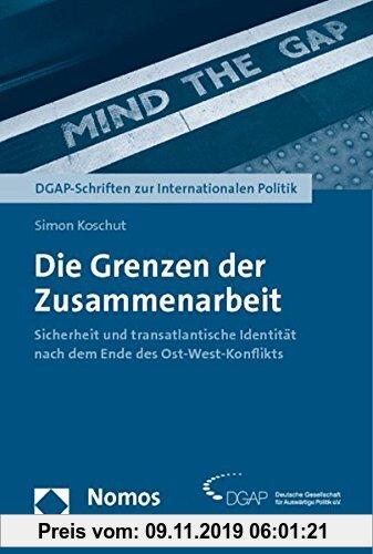 Gebr. - Die Grenzen der Zusammenarbeit: Sicherheit und transatlantische Identität nach dem Ende des Ost-West-Konflikts (DGAP-Schriften zur Internation