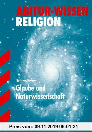 Gebr. - Abitur-Wissen Evangelische Religion: Abitur-Wissen Religion. Glaube und Naturwissenschaft. (Lernmaterialien)