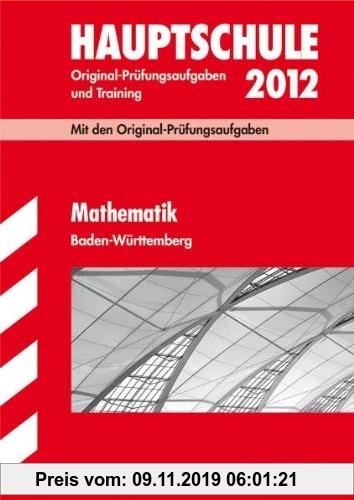 Gebr. - Abschluss-Prüfungsaufgaben Hauptschule Baden-Württemberg; Mathematik 2012; Mit den Original-Prüfungsaufgaben Jahrgänge 2007-2011 und Training.