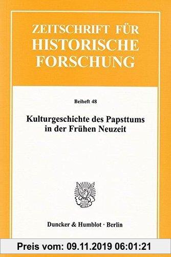 Gebr. - Kulturgeschichte des Papsttums in der Frühen Neuzeit. (Zeitschrift für Historische Forschung. Beihefte)