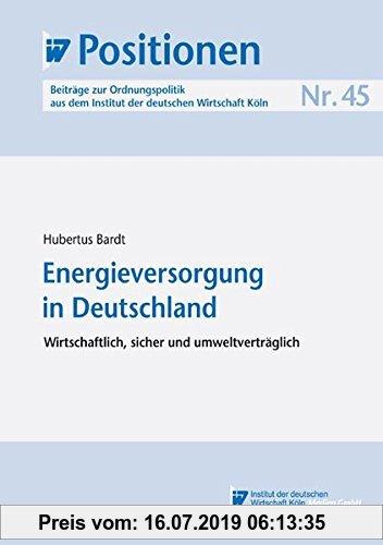 Gebr. - IW-Positionen 45: Energieversorgung in Deutschland: Wirtschaftlich, sicher und umweltverträglich