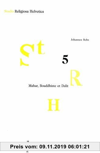 Gebr. - Mahar, Bouddhiste et Dalit: Conversion religieuse et émancipation sociopolitique dans l'Inde des castes (Studia Religiosa Helvetica)