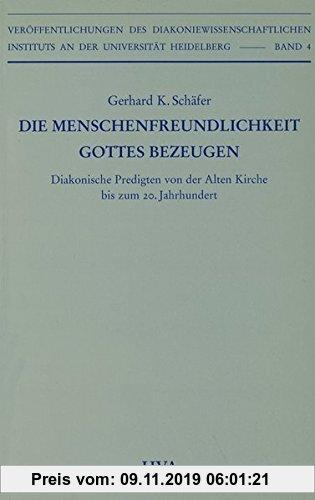 Gebr. - Die Menschenfreundlichkeit Gottes bezeugen: Diakonische Predigten von der Alten Kirche bis zum 20. Jahrhundert (Veröffentlichungen des ... Ins