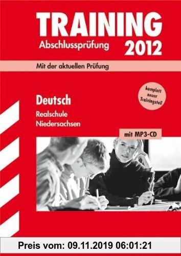 Gebr. - Training Abschlussprüfung Realschule Niedersachsen; Deutsch 2012 mit MP3-CD; Mit der aktuellen Prüfung, kompl. neuem Trainingsteil