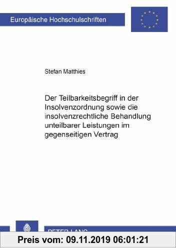 Gebr. - Der Teilbarkeitsbegriff in der Insolvenzordnung sowie die insolvenzrechtliche Behandlung unteilbarer Leistungen im gegenseitigen Vertrag (Euro