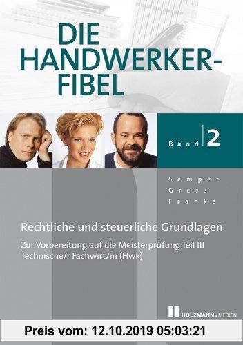 Gebr. - Die Handwerker-Fibel, Band 2: Für die Vorbereitung auf die Meisterprüfung Teil III/ Technischer Fachwirt (HWK) Rechtliche und steuerliche Grun