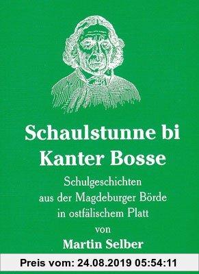 Gebr. - Schaulstunne bi Kanter Bosse: Schulgeschichten aus der Magdeburger Börde in Ostfälischem Platt